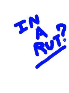 In a rut?