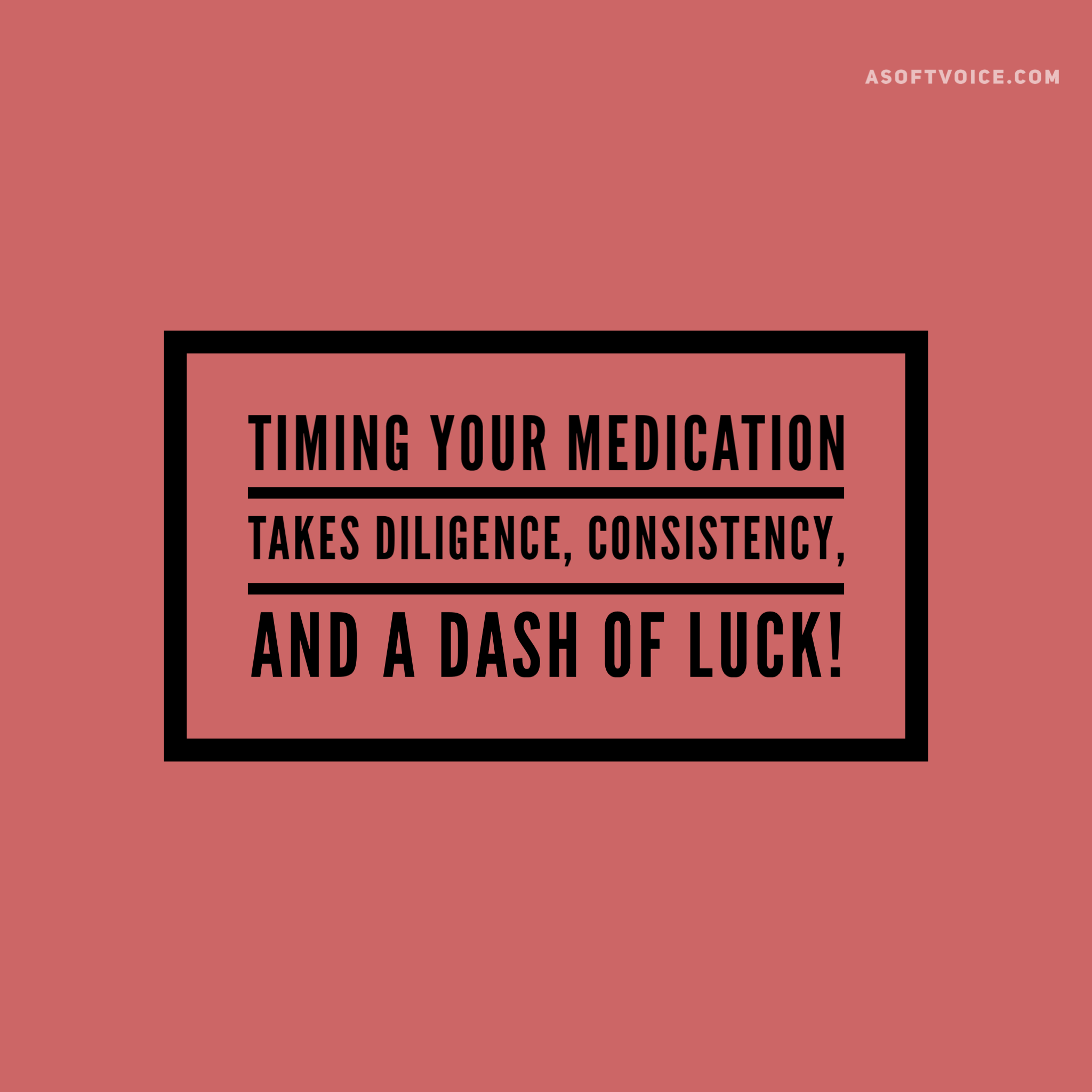 Timing Medications is an Art!